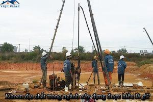 Khoan địa chất trong ngành xây dựng được hiểu là gì?