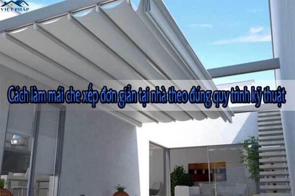 Cách làm mái che xếp đơn giản tại nhà theo đúng quy trình kỹ thuật