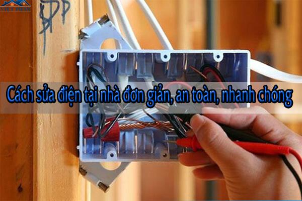 Cách sửa điện tại nhà đơn giản, an toàn, nhanh chóng