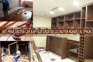 Việt Pháp chuyên lắp ráp, sửa chữa đồ gỗ chuyên nghiệp tại TPHCM