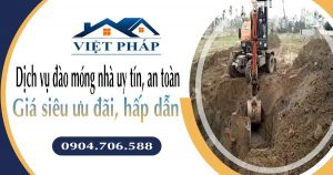 Dịch vụ đào móng nhà uy tín, an toàn - Giá siêu ưu đãi, hấp dẫn