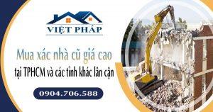 Mua xác nhà cũ giá cao tại TPHCM và các tỉnh khác lân cận