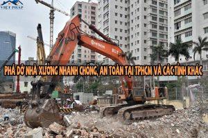 Phá dỡ nhà xưởng nhanh chóng, an toàn tại TPHCM và các tỉnh khác