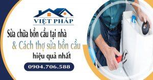 Sửa chữa bồn cầu tại nhà & Cách thợ sửa bồn cầu hiệu quả nhất