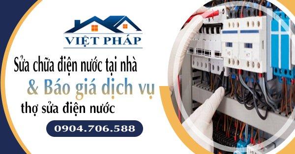 Sửa chữa điện nước tại nhà & Báo giá dịch vụ thợ sửa điện nước