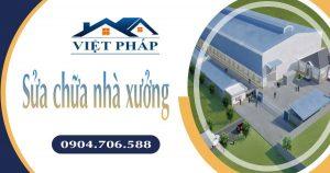 Sửa chữa nhà xưởng chuyên nghiệp, uy tín tại các quận huyện ở TPHCM